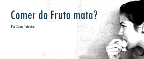 Comer do fruto mata