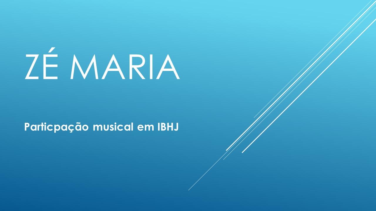 Zé Maria em IBHJ